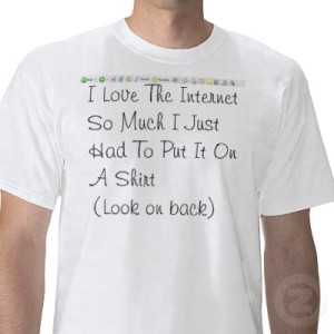 i_love_the_internet_so_much_i_just_had_to_put_it_tshirt-p235161756080793227t53h_400